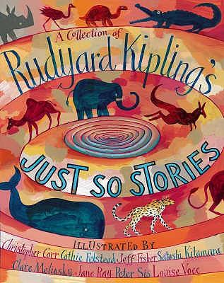 A Collection of Rudyard Kipling's Just So Stories - Kipling, Rudyard