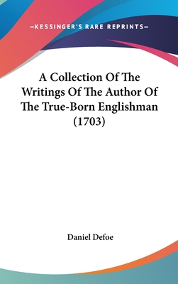 A Collection of the Writings of the Author of the True-Born Englishman (1703) - Defoe, Daniel