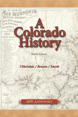 A Colorado History - Ubbelohde, Carl, and Smith, Duane A, Professor, and Benson, Maxine