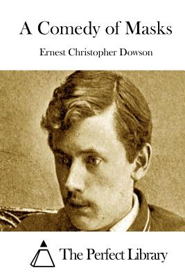 A Comedy of Masks - Dowson, Ernest Christopher, and The Perfect Library (Editor)