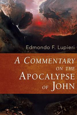A Commentary on the Apocalypse of John - Lupieri, Edmondo F, and Johnson, Maria Poggi (Translated by), and Kamesar, Adam (Translated by)