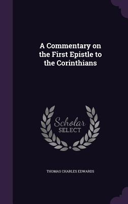 A Commentary on the First Epistle to the Corinthians - Edwards, Thomas Charles