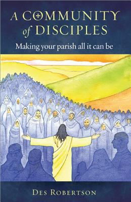 A Community of Disciples: Making Your Parish All It Can Be - Robertson, Des