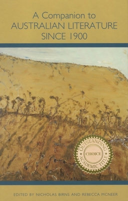 A Companion to Australian Literature since 1900 - Birns, Nicholas (Editor), and McNeer, Rebecca (Editor)