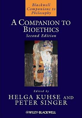 A Companion to Bioethics - Kuhse, Helga (Editor), and Singer, Peter (Editor)