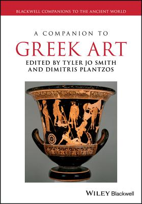 A Companion to Greek Art - Smith, Tyler Jo (Editor), and Plantzos, Dimitris (Editor)