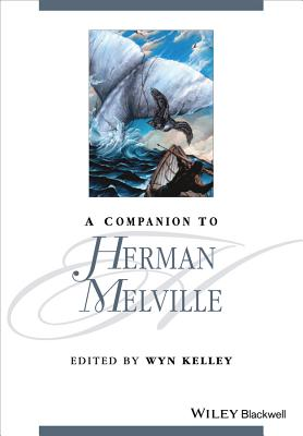 A Companion to Herman Melville - Kelley, Wyn (Editor)