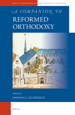 A Companion to Reformed Orthodoxy - Selderhuis, Herman (Editor)