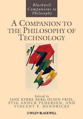 A Companion to the Philosophy of Technology - Olsen, Jan Kyrre Berg, and Pedersen, Stig Andur, and Hendricks, Vincent F.