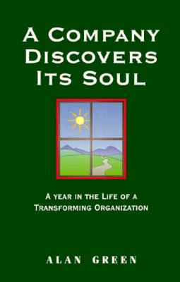 A Company Discovers Its Soul: A Year in the Life of a Transformaing Organization - Green, Alan