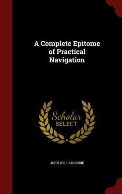 A Complete Epitome of Practical Navigation - Norie, John William