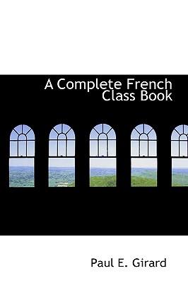 A Complete French Class Book - Girard, Paul E