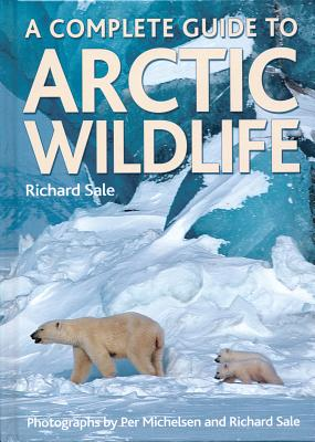 A Complete Guide to Arctic Wildlife - Sale, Richard