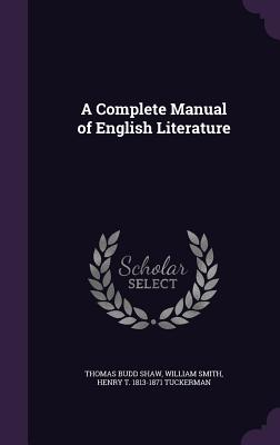 A Complete Manual of English Literature - Shaw, Thomas Budd, and Smith, William, and Tuckerman, Henry T 1813-1871