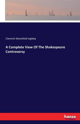 A Complete View of the Shakespeare Controversy - Ingleby, Clement Mansfield