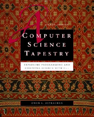 A Computer Science Tapestry: Exploring Computer Science with C++ - Astrachan, Owen