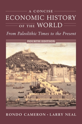 A Concise Economic History of the World: From Paleolithic Times to the Present - Cameron, Rondo