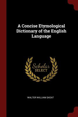 A Concise Etymological Dictionary of the English Language - Skeat, Walter William