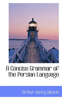 A Concise Grammar of the Persian Language - Bleeck, Arthur Henry
