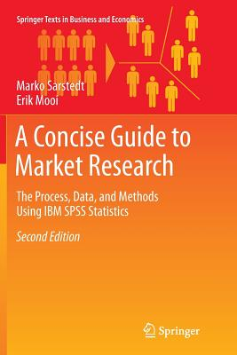 A Concise Guide to Market Research: The Process, Data, and Methods Using IBM SPSS Statistics - Sarstedt, Marko