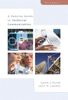 A Concise Guide to Technical Communication - Gurak, Laura J, Professor, and Lannon, John M