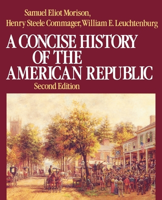 A Concise History of the American Republic: Single Volume - Morison, Samuel Eliot, and Leuchtenburg, William E, and Commager, Henry Steele