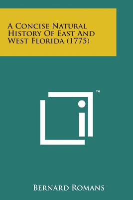 A Concise Natural History of East and West Florida (1775) - Romans, Bernard