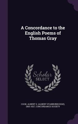 A Concordance to the English Poems of Thomas Gray - Cook, Albert S 1853-1927, and Concordance Society (Creator)