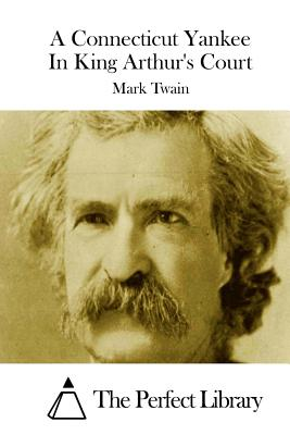 A Connecticut Yankee in King Arthur's Court - Twain, Mark, and The Perfect Library (Editor)