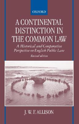 A Continental Distinction in the Common Law ' a Historical and Comparative Perspective on English Public Law ' - Allison, John, Dr., and Allison, J W F