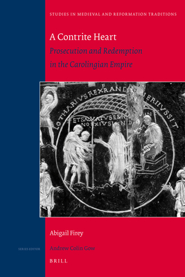 A Contrite Heart: Prosecution and Redemption in the Carolingian Empire - Firey, Abigail