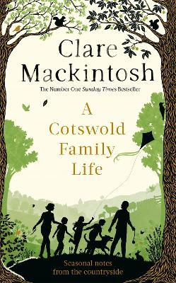 A Cotswold Family Life: heart-warming stories of the countryside from the bestselling author - Mackintosh, Clare