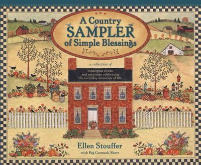 A Country Sampler of Simple Blessings: A Collection of Homespun Stories and Paintings Celebrating the Everyday Moments of Life - Short, Peg Carmack, and Carmack Short, Peg