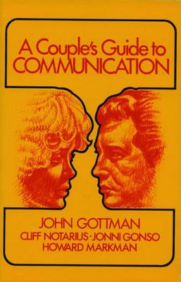 A Couple's Guide to Communication - Gottman, John M, PhD, and Markman, Howard J, Ph.D., and Gonso, Jonni