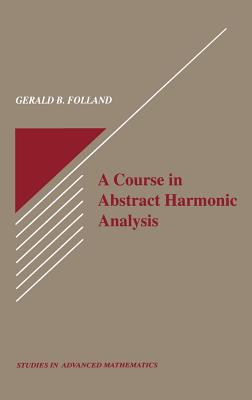 A Course in Abstract Harmonic Analysis - Folland, Gerald B
