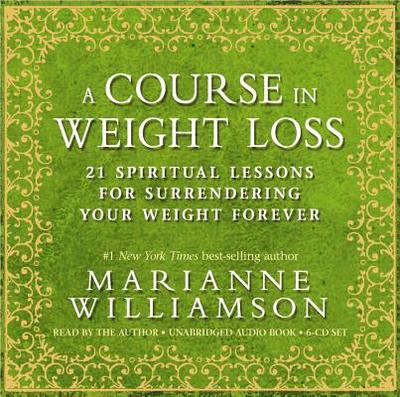 A Course in Weight Loss 6-CD: 21 Spiritual Lessons for Surrendering Your Weight Forever - Williamson, Marianne