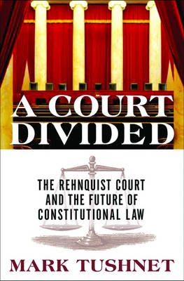 A Court Divided: The Rehnquist Court and the Future of Constitutional Law - Tushnet, Mark V