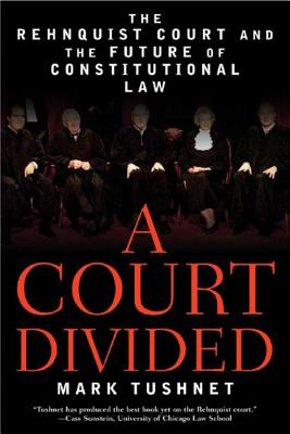 A Court Divided: The Rehnquist Court and the Future of Constitutional Law - Tushnet, Mark