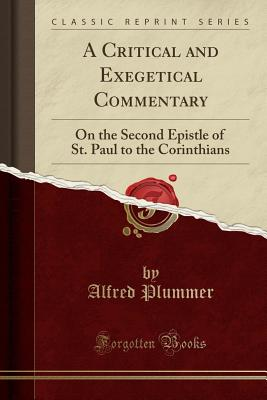 A Critical and Exegetical Commentary: On the Second Epistle of St. Paul to the Corinthians (Classic Reprint) - Plummer, Alfred