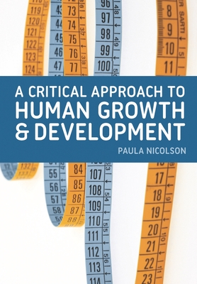A Critical Approach to Human Growth and Development - Nicolson, Paula