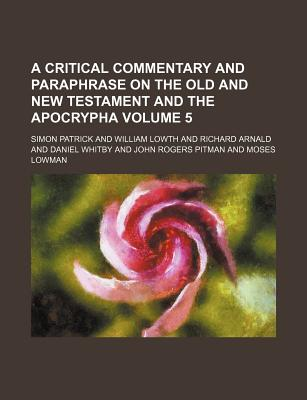 A Critical Commentary and Paraphrase on the Old and New Testament and the Apocrypha Volume 4 - Patrick, Simon