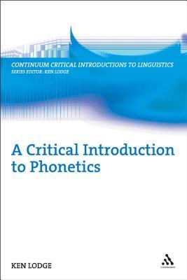 A Critical Introduction to Phonetics - Lodge, Ken, Professor