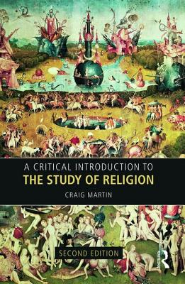 A Critical Introduction to the Study of Religion - Martin, Craig