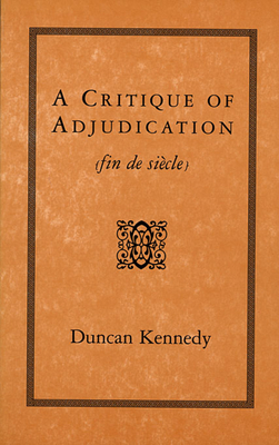 A Critique of Adjudication: Fin de Siecle - Kennedy, Duncan