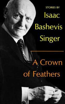 A Crown of Feathers - Singer, Isaac Bashevis
