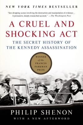 A Cruel and Shocking Act: The Secret History of the Kennedy Assassination - Shenon, Philip