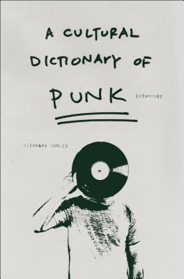 A Cultural Dictionary of Punk: 1974-1982 - Rombes, Nicholas, Professor