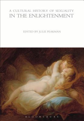 A Cultural History of Sexuality in the Enlightenment - Peakman, Julie (Editor)