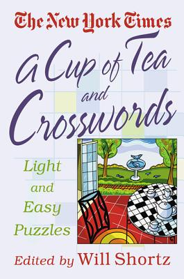 A Cup of Tea and Crosswords: 75 Light and Easy Puzzles - The New York Times, and Shortz, Will (Editor)