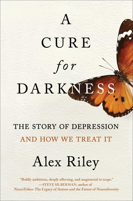 A Cure for Darkness: The Story of Depression and How We Treat It - Riley, Alex